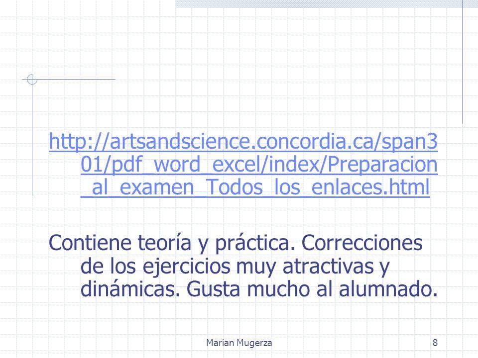 Marian Mugerza8 http://artsandscience.concordia.ca/span3 01/pdf_word_excel/index/Preparacion _al_examen_Todos_los_enlaces.html Contiene teoría y práctica.