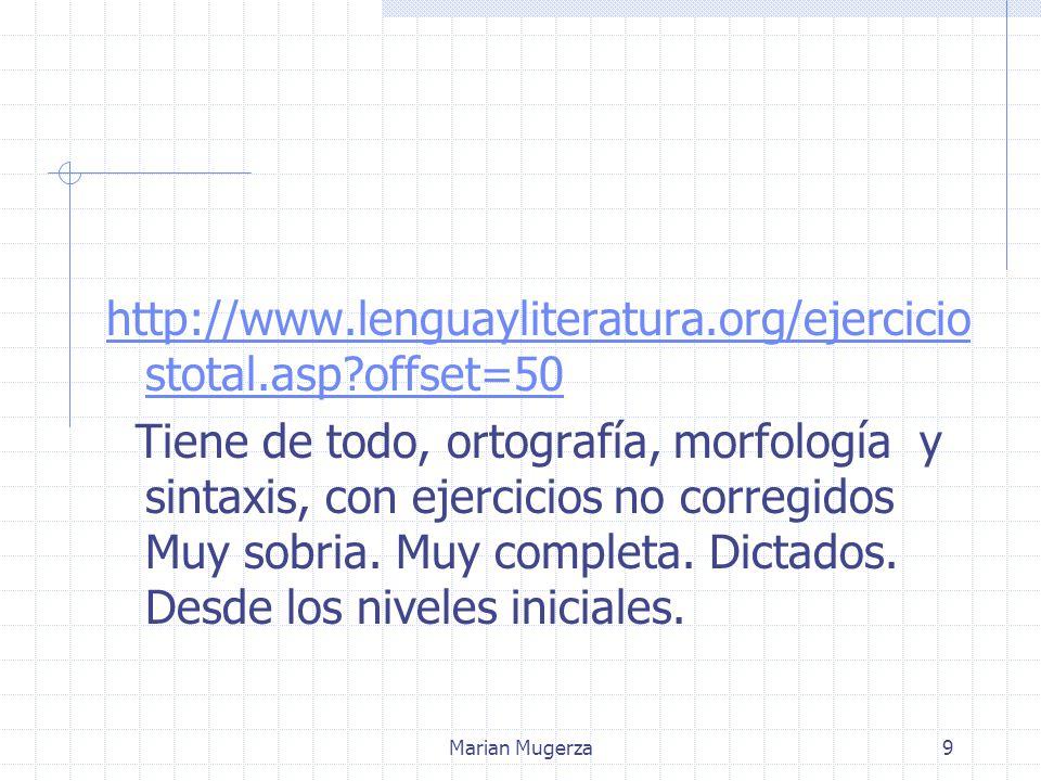 Marian Mugerza9 http://www.lenguayliteratura.org/ejercicio stotal.asp offset=50 Tiene de todo, ortografía, morfología y sintaxis, con ejercicios no corregidos Muy sobria.