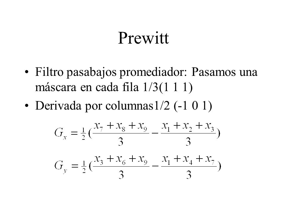 Prewitt Filtro pasabajos promediador: Pasamos una máscara en cada fila 1/3(1 1 1) Derivada por columnas1/2 (-1 0 1)