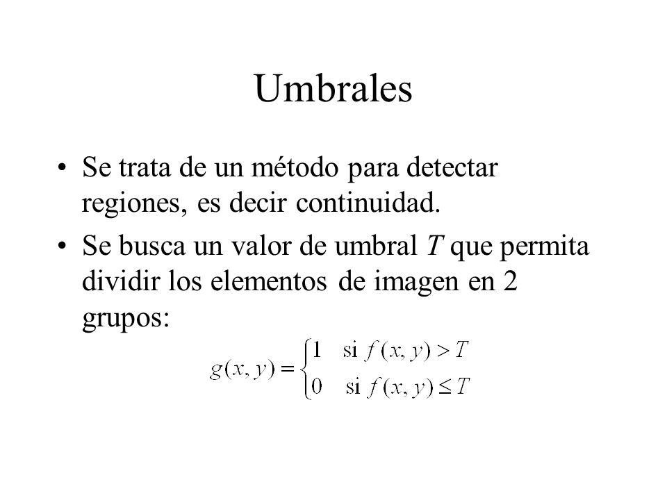 Umbrales Se trata de un método para detectar regiones, es decir continuidad.