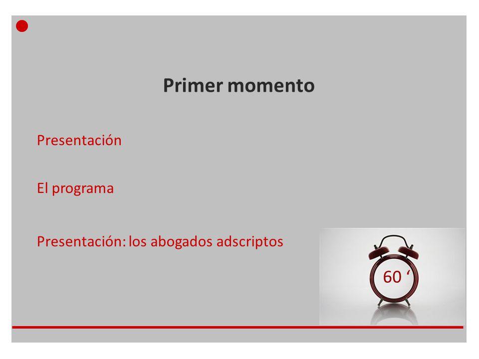 Primer momento Presentación El programa Presentación: los abogados adscriptos 60 '