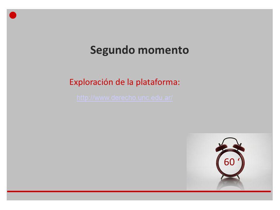 Segundo momento Exploración de la plataforma: http://www.derecho.unc.edu.ar/ 60 '