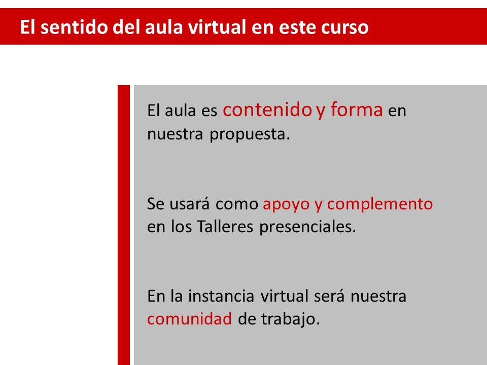 El sentido del aula virtual en este curso El aula es contenido y forma en nuestra propuesta.