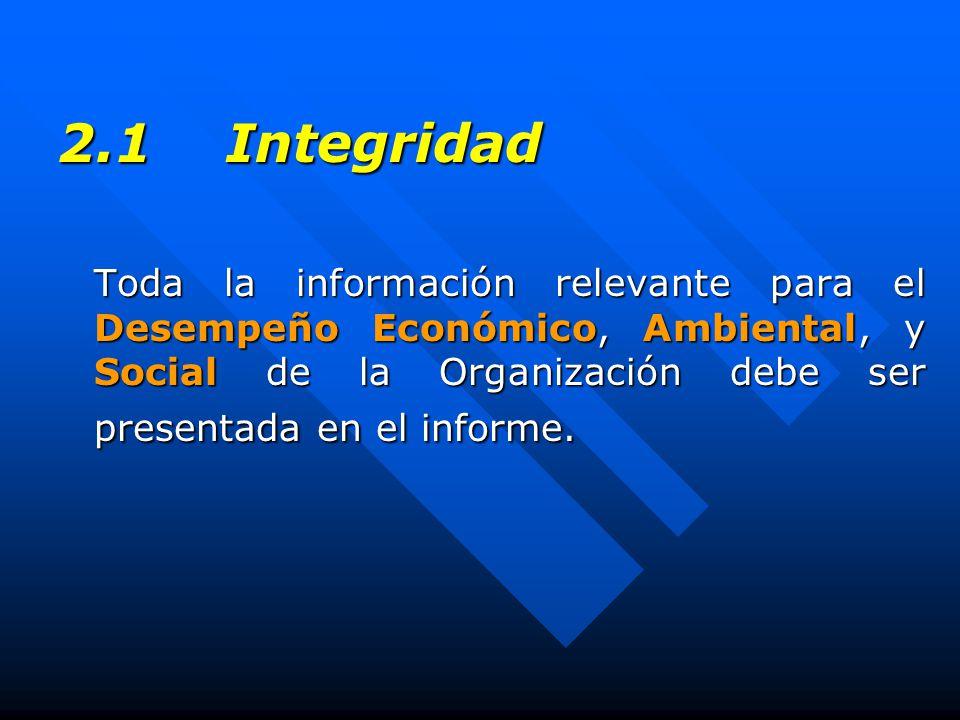 2.1 Integridad Toda la información relevante para el Desempeño Económico, Ambiental, y Social de la Organización debe ser presentada en el informe.