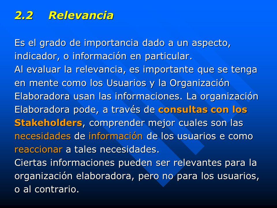 2.2 Relevancia Es el grado de importancia dado a un aspecto, indicador, o información en particular.
