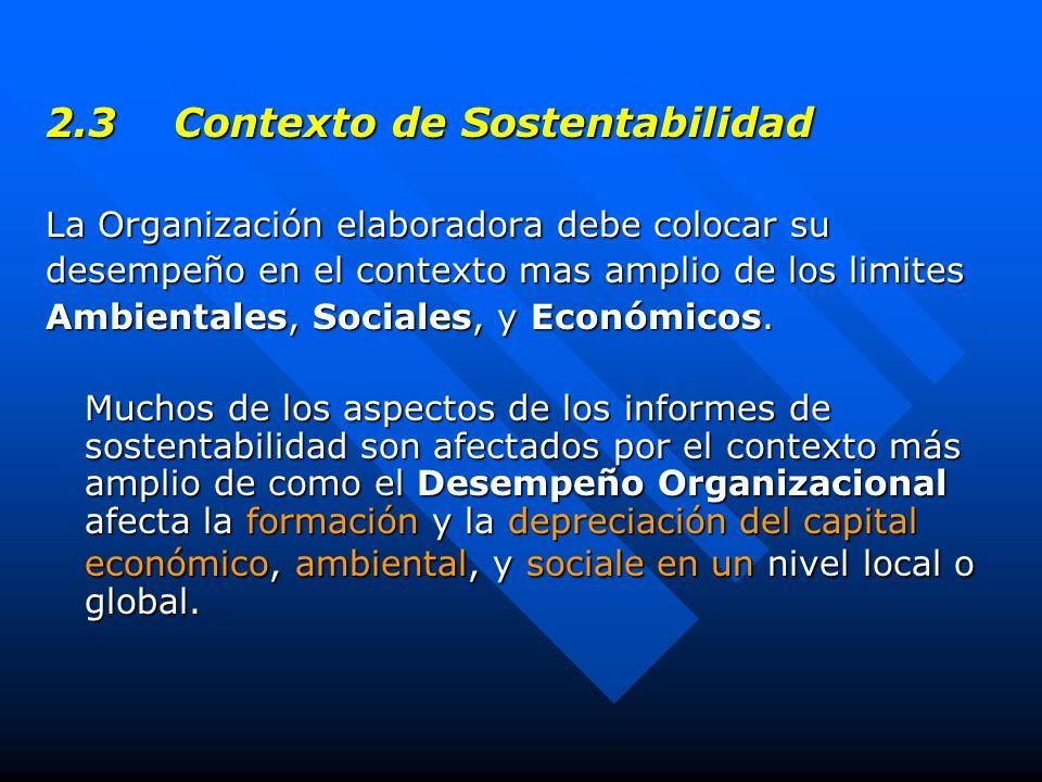 2.3 Contexto de Sostentabilidad La Organización elaboradora debe colocar su desempeño en el contexto mas amplio de los limites Ambientales, Sociales, y Económicos.