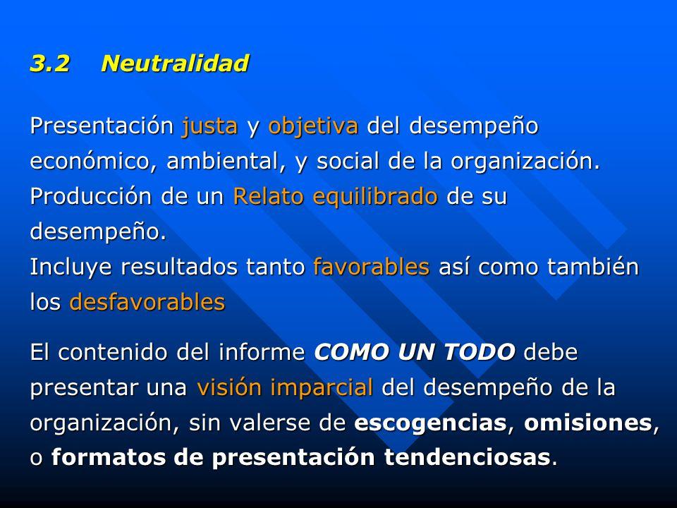 3.2 Neutralidad Presentación justa y objetiva del desempeño económico, ambiental, y social de la organización.