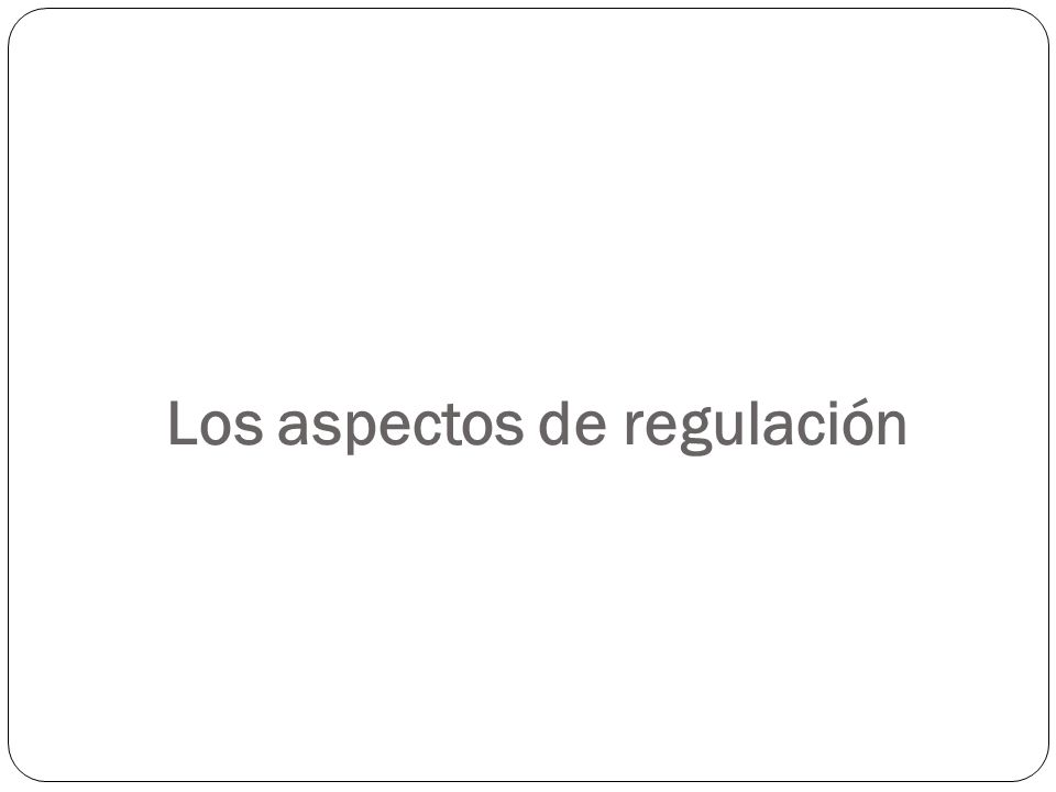 Los aspectos de regulación