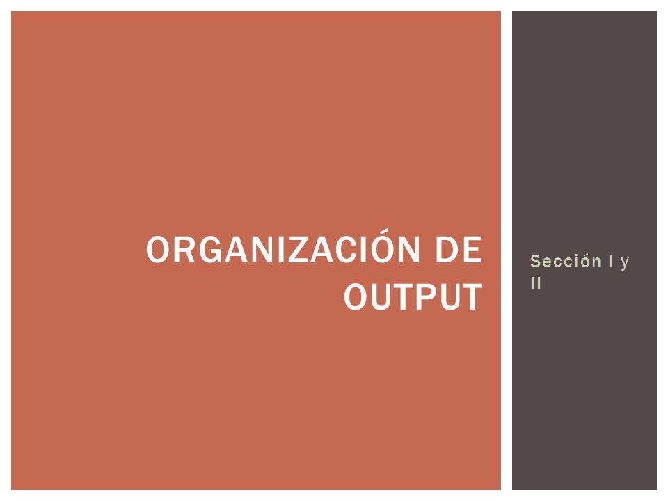Sección I y II ORGANIZACIÓN DE OUTPUT