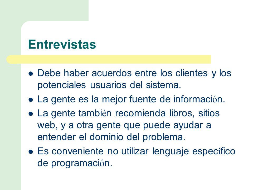 Entrevistas Debe haber acuerdos entre los clientes y los potenciales usuarios del sistema.