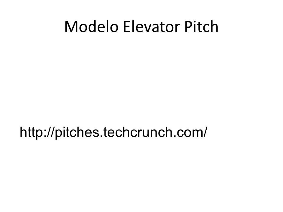 Modelo Elevator Pitch http://pitches.techcrunch.com/