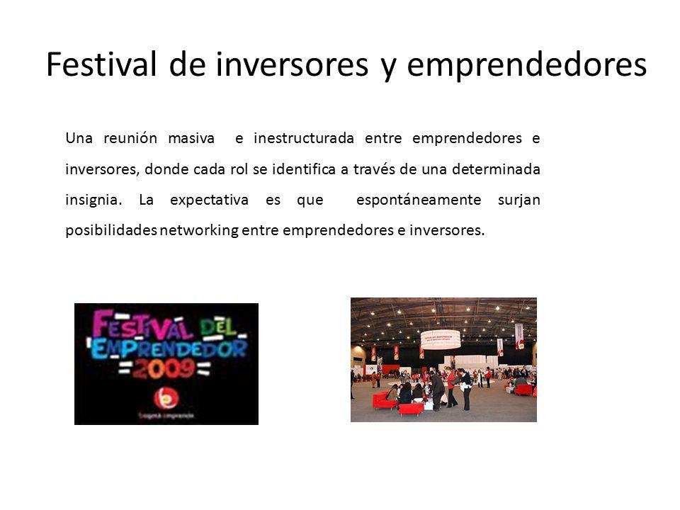 Festival de inversores y emprendedores Una reunión masiva e inestructurada entre emprendedores e inversores, donde cada rol se identifica a través de una determinada insignia.