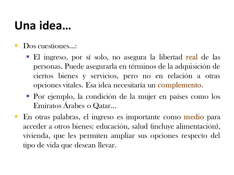 Una idea…  Dos cuestiones…:  El ingreso, por sí solo, no asegura la libertad real de las personas.
