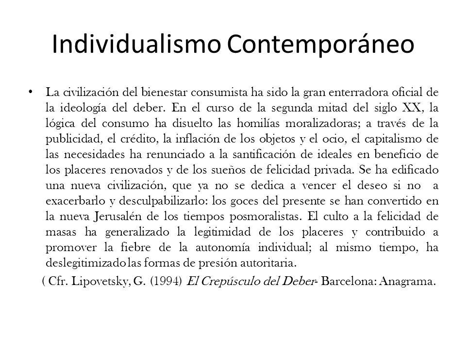 Individualismo Contemporáneo La civilización del bienestar consumista ha sido la gran enterradora oficial de la ideología del deber.
