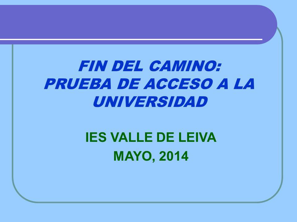 FIN DEL CAMINO: PRUEBA DE ACCESO A LA UNIVERSIDAD IES VALLE DE LEIVA MAYO, 2014