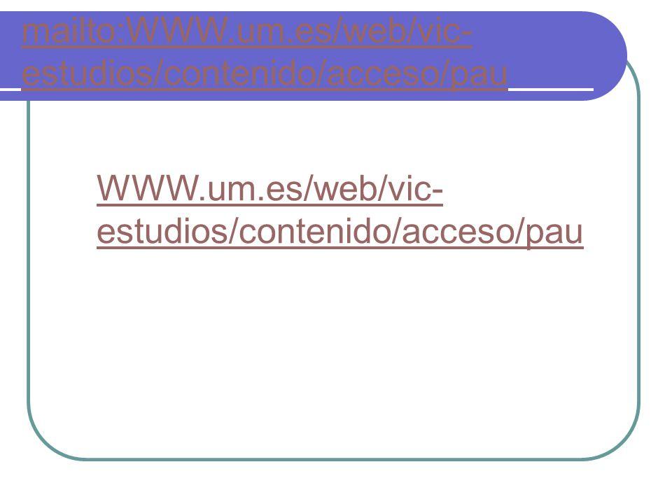 mailto:WWW.um.es/web/vic- estudios/contenido/acceso/pau WWW.um.es/web/vic- estudios/contenido/acceso/pau
