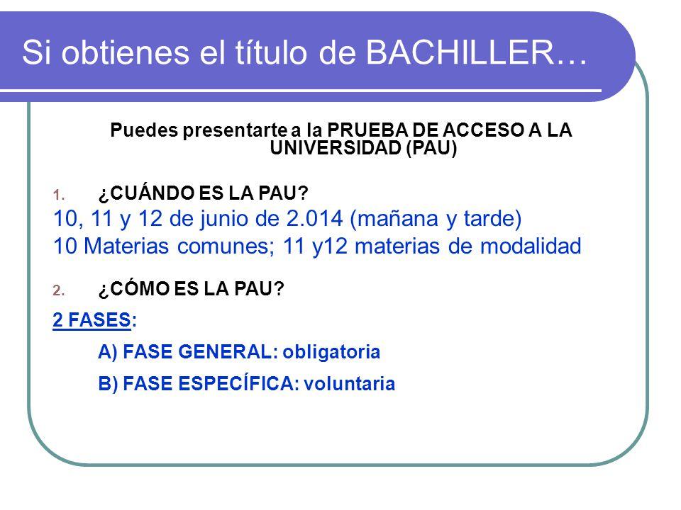 Si obtienes el título de BACHILLER… Puedes presentarte a la PRUEBA DE ACCESO A LA UNIVERSIDAD (PAU) 1.