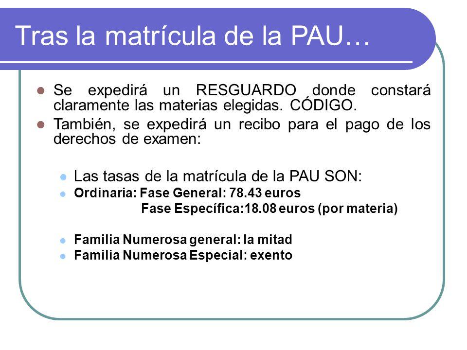 Tras la matrícula de la PAU… Se expedirá un RESGUARDO donde constará claramente las materias elegidas.