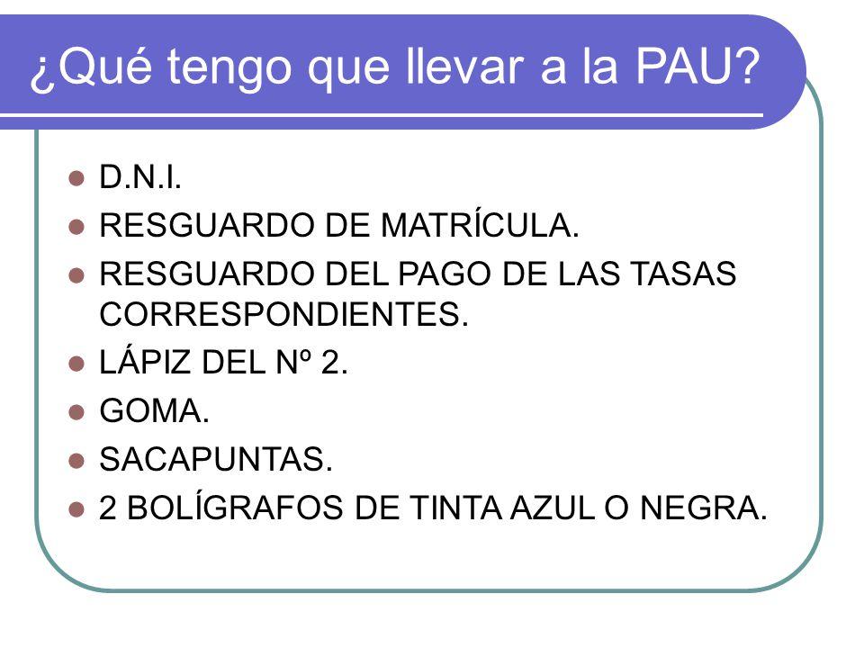 ¿Qué tengo que llevar a la PAU. D.N.I. RESGUARDO DE MATRÍCULA.