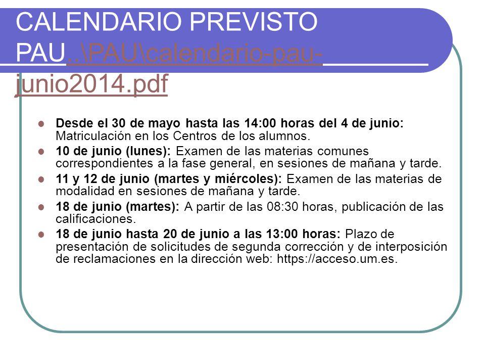CALENDARIO PREVISTO PAU..\PAU\calendario-pau- junio2014.pdf..\PAU\calendario-pau- junio2014.pdf Desde el 30 de mayo hasta las 14:00 horas del 4 de junio: Matriculación en los Centros de los alumnos.
