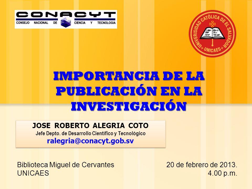 IMPORTANCIA DE LA PUBLICACIÓN EN LA INVESTIGACIÓN JOSE ROBERTO ALEGRIA COTO Jefe Depto.