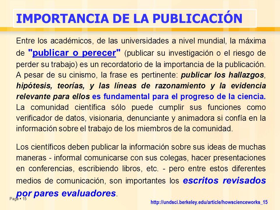 Page  15 Entre los académicos, de las universidades a nivel mundial, la máxima de publicar o perecer (publicar su investigación o el riesgo de perder su trabajo) es un recordatorio de la importancia de la publicación.