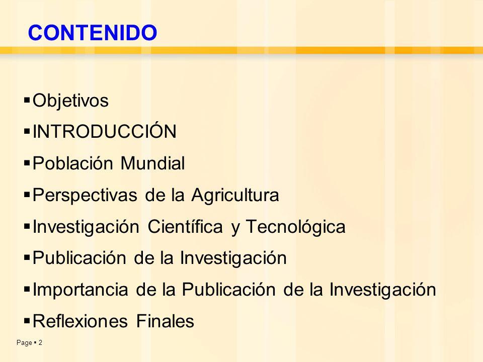 Page  2  Objetivos  INTRODUCCIÓN  Población Mundial  Perspectivas de la Agricultura  Investigación Científica y Tecnológica  Publicación de la Investigación  Importancia de la Publicación de la Investigación  Reflexiones Finales CONTENIDO