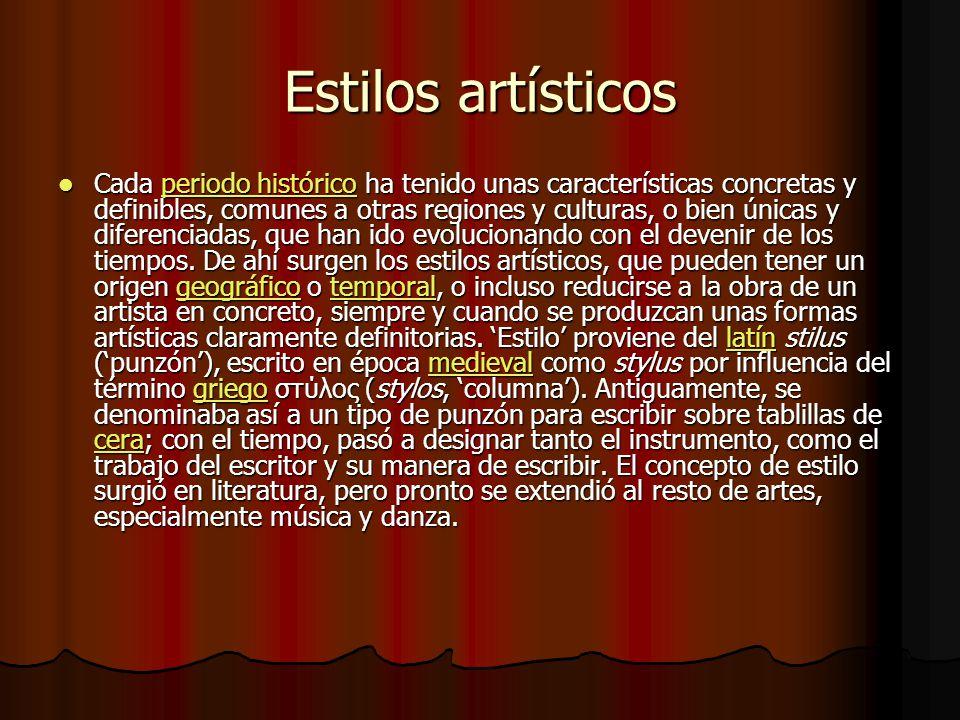 Estilos artísticos Cada periodo histórico ha tenido unas características concretas y definibles, comunes a otras regiones y culturas, o bien únicas y diferenciadas, que han ido evolucionando con el devenir de los tiempos.