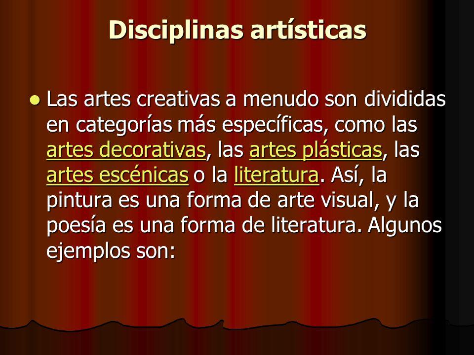 Disciplinas artísticas Las artes creativas a menudo son divididas en categorías más específicas, como las artes decorativas, las artes plásticas, las artes escénicas o la literatura.