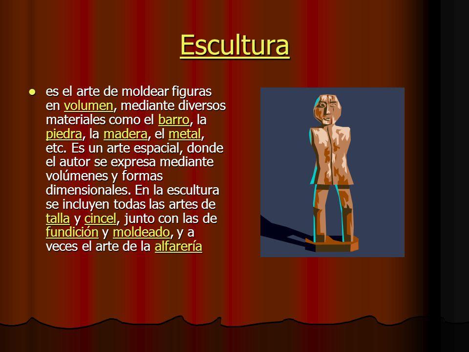 Escultura es el arte de moldear figuras en volumen, mediante diversos materiales como el barro, la piedra, la madera, el metal, etc.