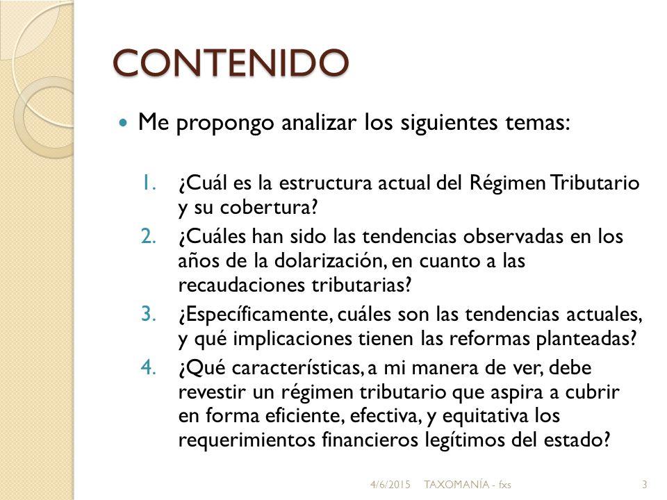 CONTENIDO Me propongo analizar los siguientes temas: 1.¿Cuál es la estructura actual del Régimen Tributario y su cobertura.