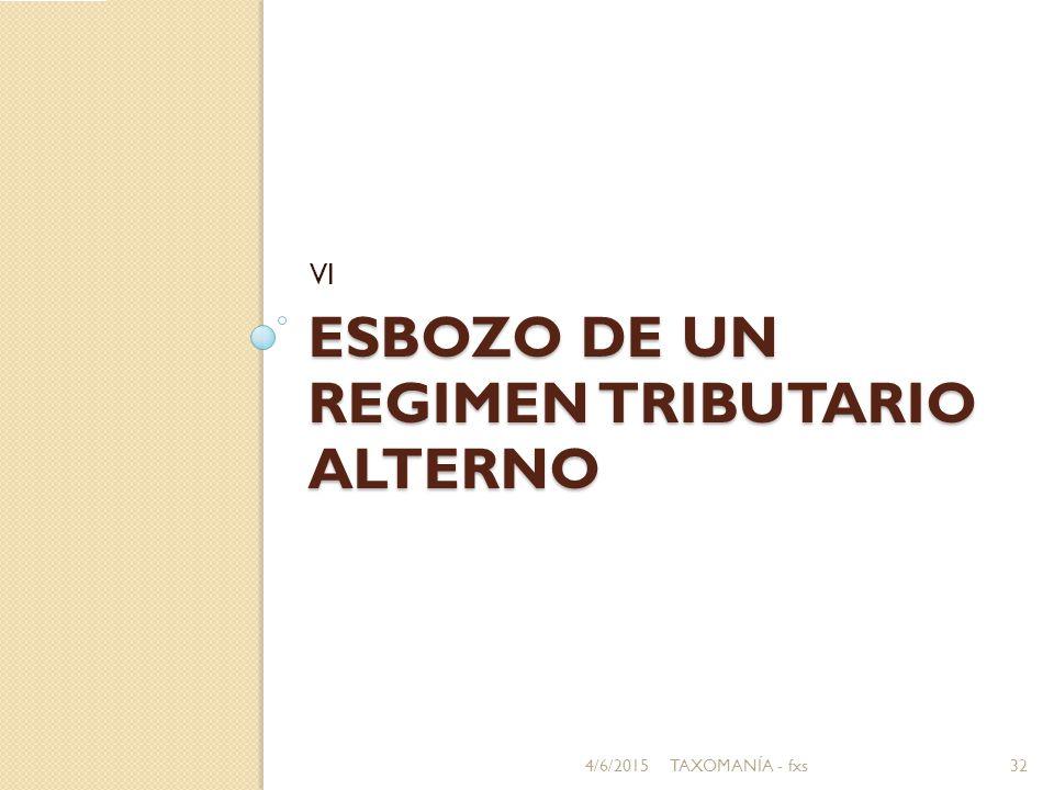 ESBOZO DE UN REGIMEN TRIBUTARIO ALTERNO VI 4/6/201532TAXOMANÍA - fxs