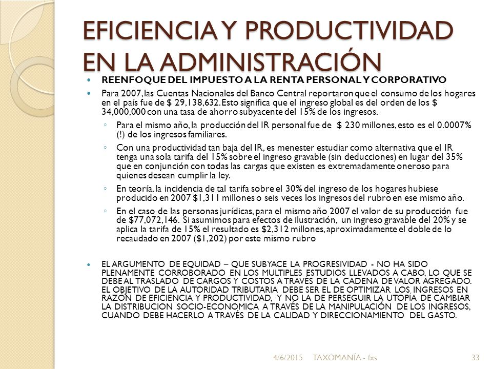 EFICIENCIA Y PRODUCTIVIDAD EN LA ADMINISTRACIÓN REENFOQUE DEL IMPUESTO A LA RENTA PERSONAL Y CORPORATIVO Para 2007, las Cuentas Nacionales del Banco Central reportaron que el consumo de los hogares en el país fue de $ 29,138,632.