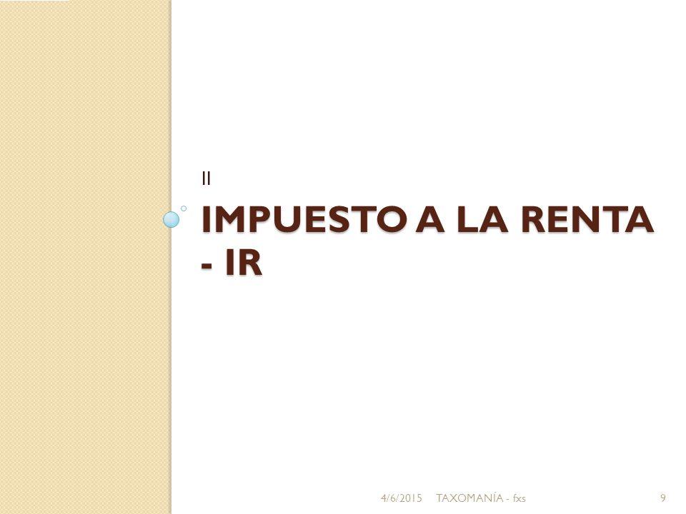 IMPUESTO A LA RENTA - IR II 4/6/20159TAXOMANÍA - fxs