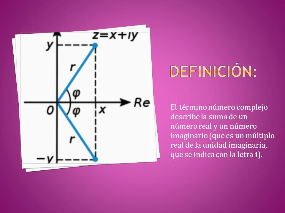 El término número complejo describe la suma de un número real y un número imaginario (que es un múltiplo real de la unidad imaginaria, que se indica con la letra i).