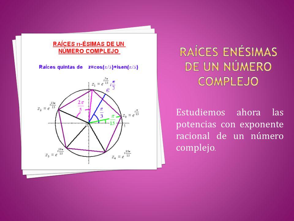 Estudiemos ahora las potencias con exponente racional de un número complejo.