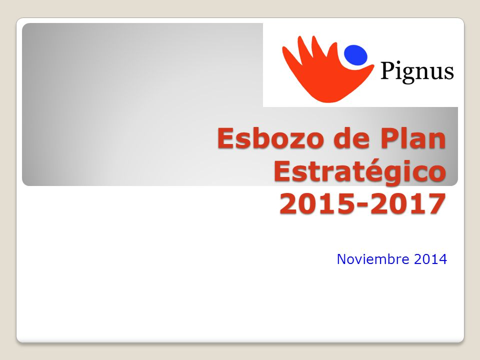 Esbozo de Plan Estratégico 2015-2017 Noviembre 2014