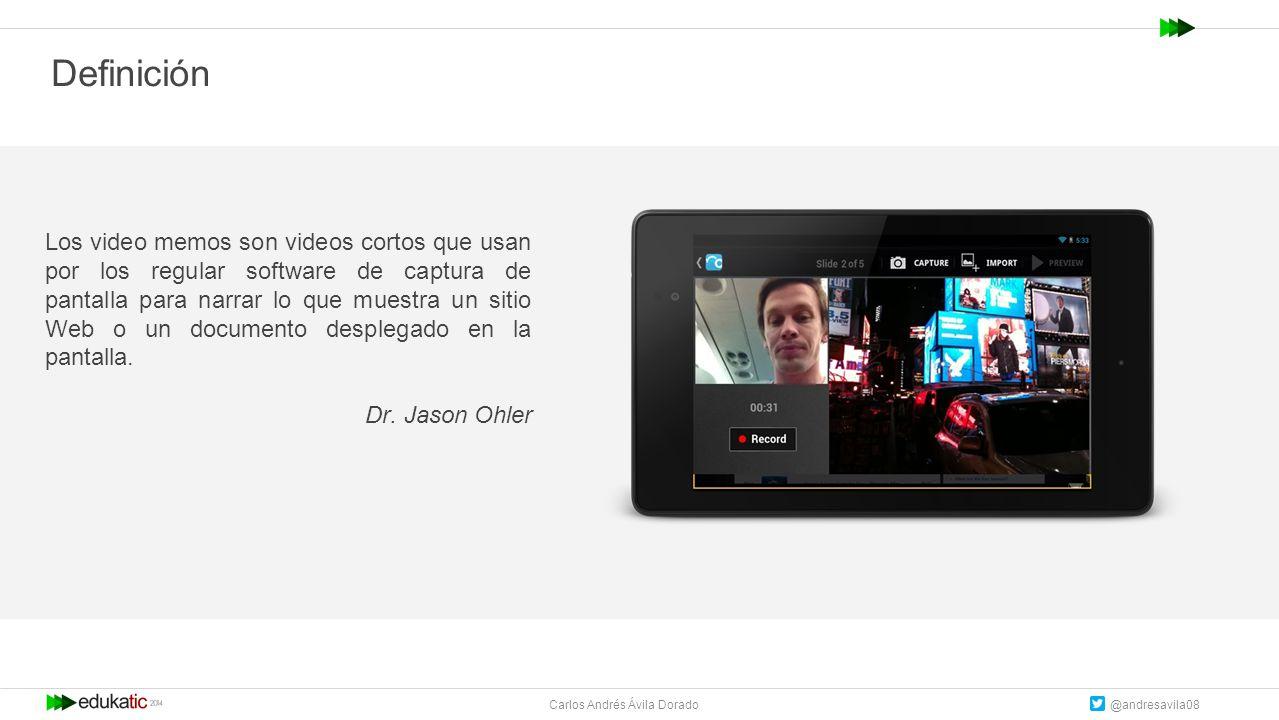 Carlos Andrés Ávila Dorado @andresavila08 Definición Los video memos son videos cortos que usan por los regular software de captura de pantalla para narrar lo que muestra un sitio Web o un documento desplegado en la pantalla.