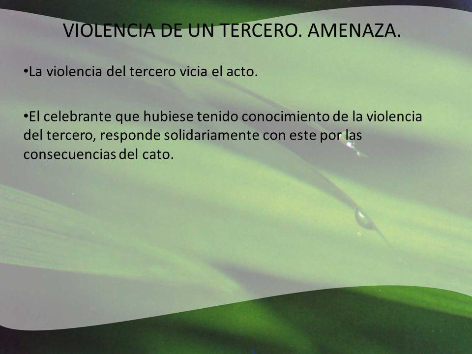 La violencia del tercero vicia el acto. VIOLENCIA DE UN TERCERO.