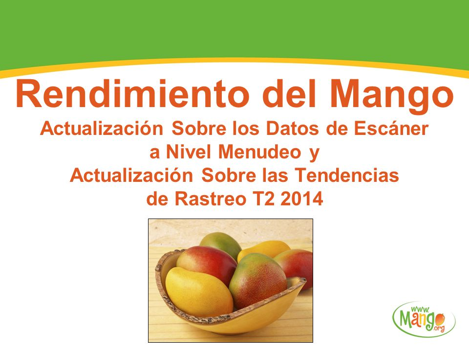 Rendimiento del Mango Actualización Sobre los Datos de Escáner a Nivel Menudeo y Actualización Sobre las Tendencias de Rastreo T2 2014