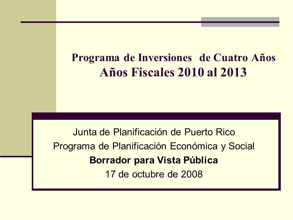 Programa de Inversiones de Cuatro Años Años Fiscales 2010 al 2013 Junta de Planificación de Puerto Rico Programa de Planificación Económica y Social Borrador para Vista Pública 17 de octubre de 2008