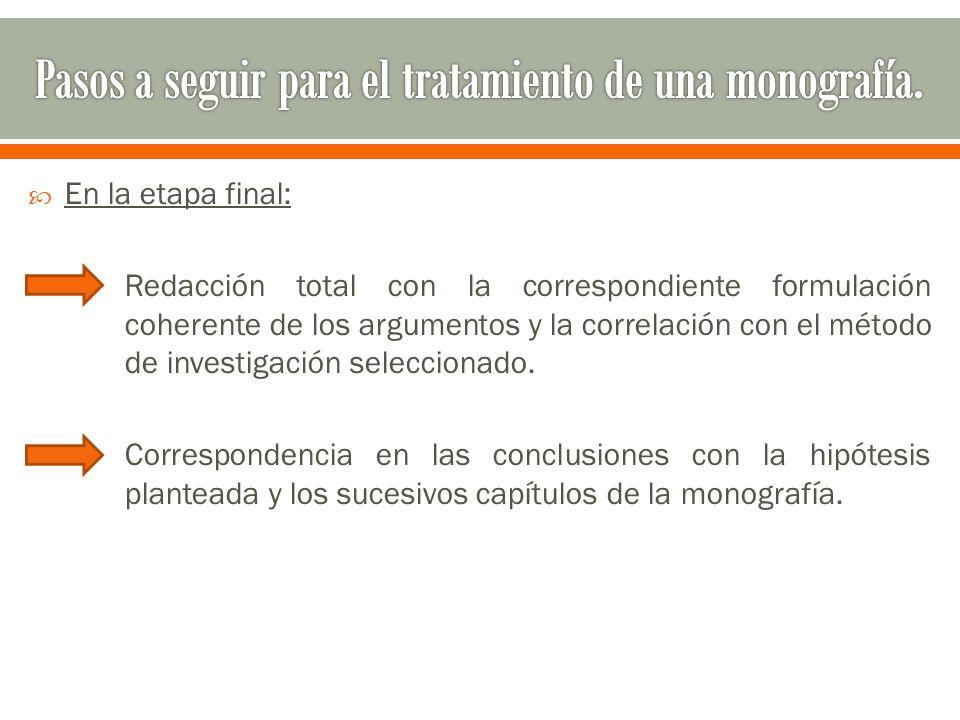  En la etapa final: Redacción total con la correspondiente formulación coherente de los argumentos y la correlación con el método de investigación seleccionado.
