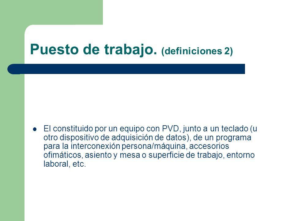 Trabajador (definiciones 3) : Cualquier trabajador que habitualmente, y durante una parte relevante de su trabajo, utilice un equipo con PVD.