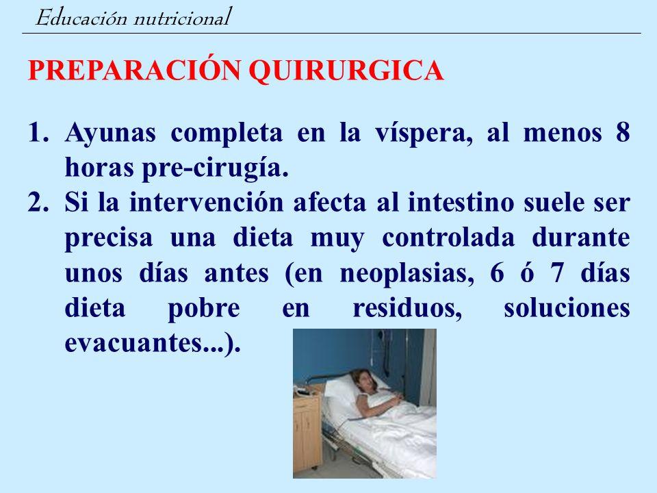 Educación nutricional PREPARACIÓN QUIRURGICA 1.Ayunas completa en la víspera, al menos 8 horas pre-cirugía. 2.Si la intervención afecta al intestino s