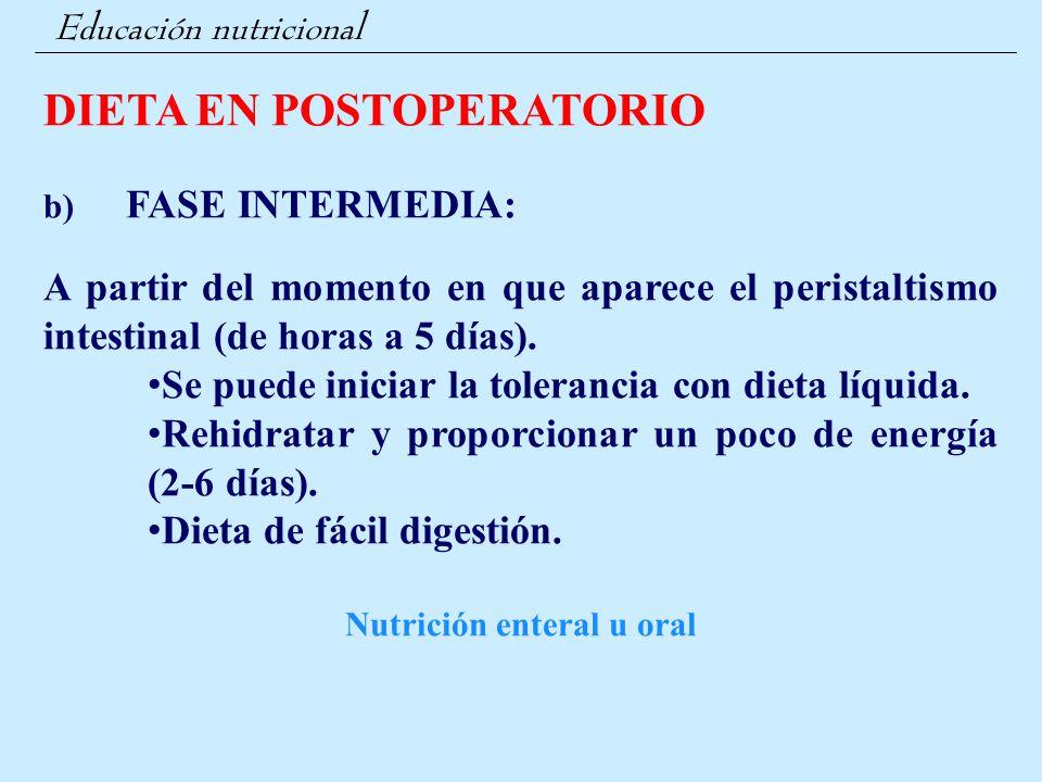 Educación nutricional DIETA EN POSTOPERATORIO b) FASE INTERMEDIA: A partir del momento en que aparece el peristaltismo intestinal (de horas a 5 días).