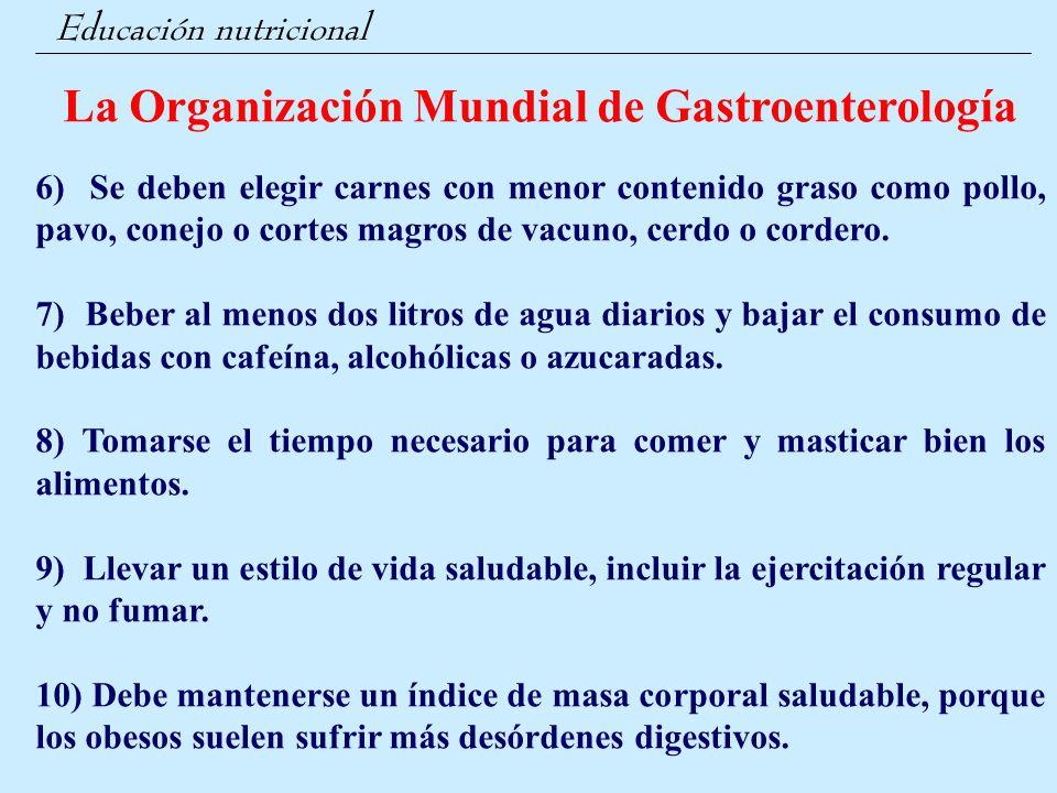 Educación nutricional La Organización Mundial de Gastroenterología 6) Se deben elegir carnes con menor contenido graso como pollo, pavo, conejo o cort