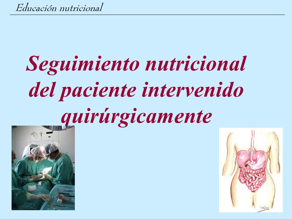 Educación nutricional Seguimiento nutricional del paciente intervenido quirúrgicamente