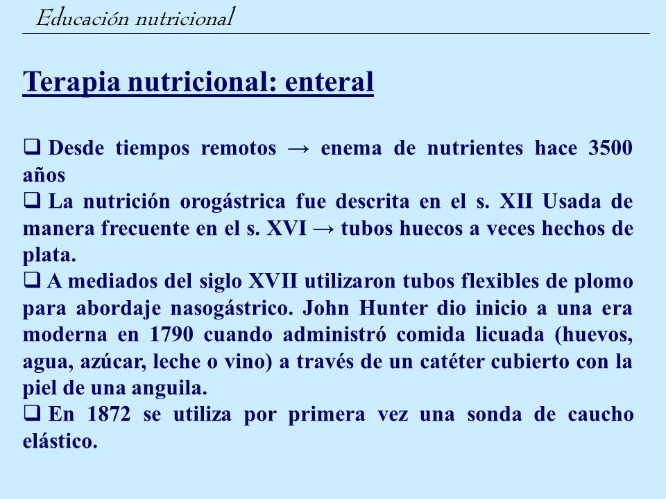 Educación nutricional Terapia nutricional: enteral  Desde tiempos remotos → enema de nutrientes hace 3500 años  La nutrición orogástrica fue descrit