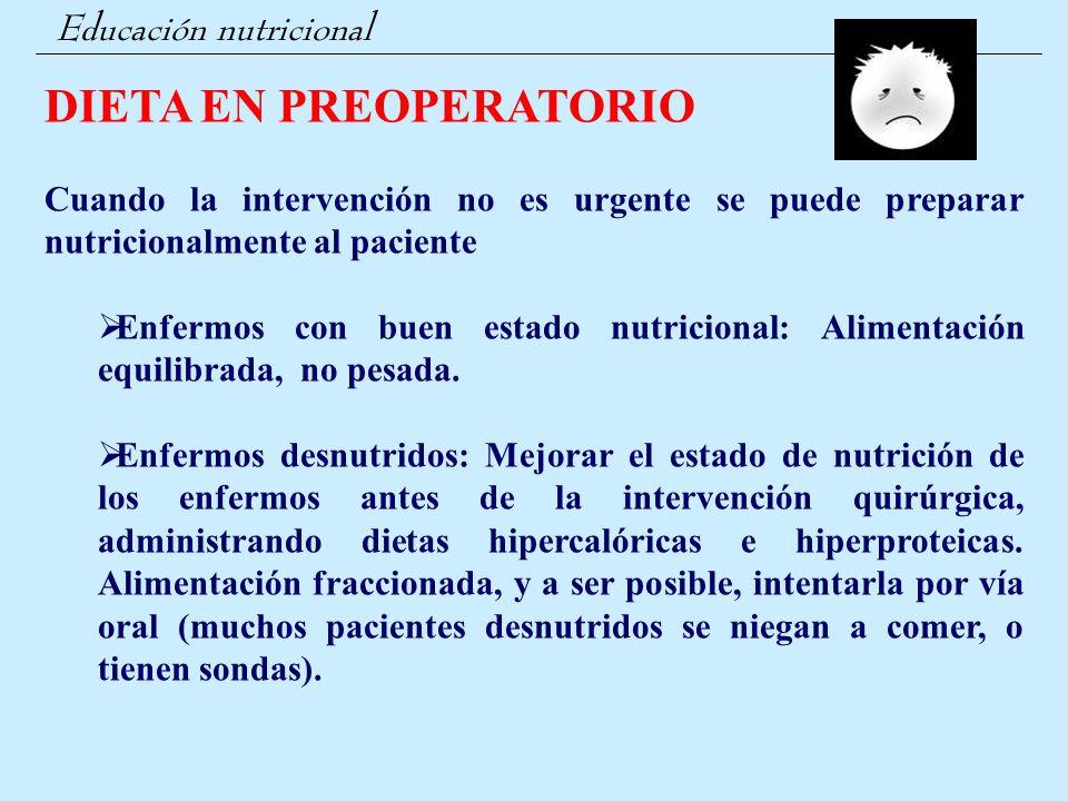 Educación nutricional DIETA EN PREOPERATORIO Cuando la intervención no es urgente se puede preparar nutricionalmente al paciente  Enfermos con buen e