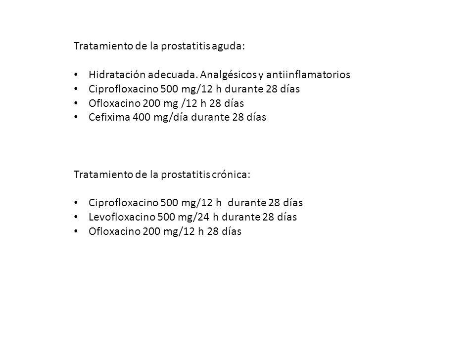 Tratamiento de la prostatitis aguda: Hidratación adecuada. Analgésicos y antiinflamatorios Ciprofloxacino 500 mg/12 h durante 28 días Ofloxacino 200 m